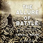 The Allure of Battle: A History of How Wars Have Been Won and Lost | Cathal J. Nolan