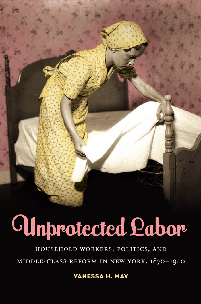 Unprotected Labor: Household Workers, Politics, and Middle-Class Reform in New York, 1870-1940 pdf