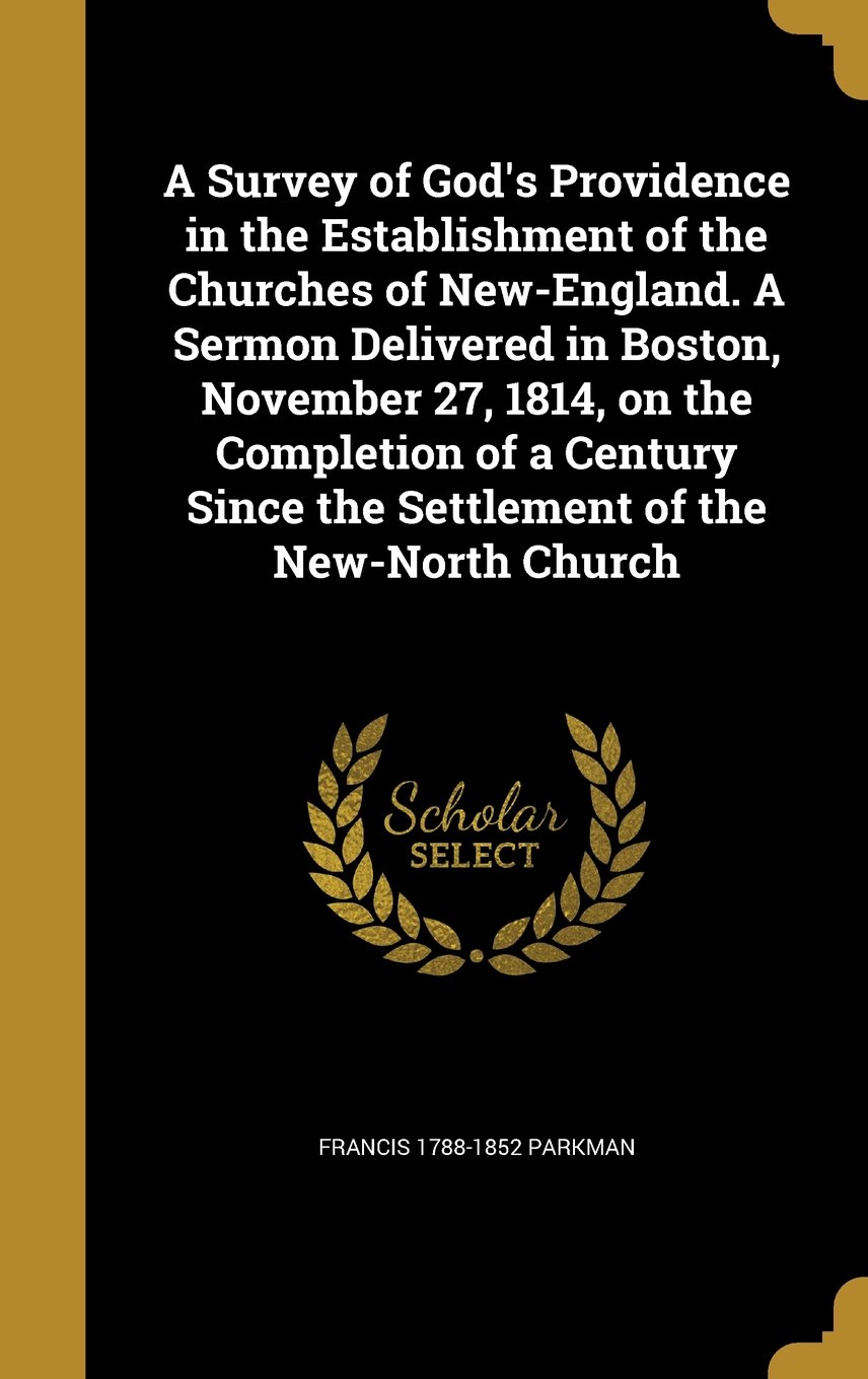 A Survey of God's Providence in the Establishment of the Churches of New-England. a Sermon Delivered in Boston, November 27, 1814, on the Completion ... Since the Settlement of the New-North Church PDF