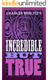Charles Berlitz's World of the Incredible But True (English Edition)