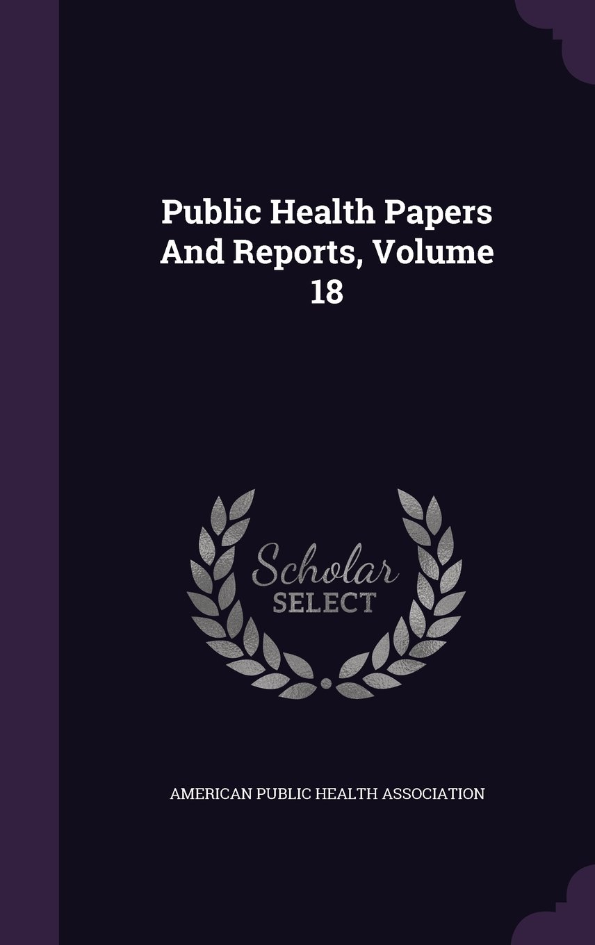 Read Online Public Health Papers And Reports, Volume 18 ebook