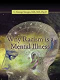 Why Racism Is a Mental Illness, Ma C. George Sturges, 1440197334