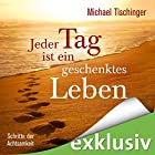Jeder Tag ist ein geschenktes Leben: Schritte der Achtsamkeit Hörbuch von Michael Tischinger Gesprochen von: Sebastian Walch