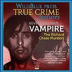 Vampire: The Richard Chase Murders | Kevin Sullivan