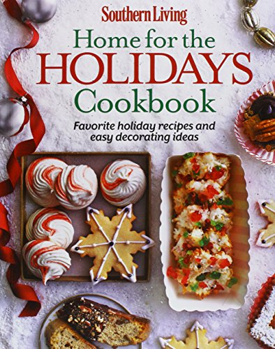 Southern Living Home for the Holidays Cookbook: Favorite Holiday Recipes and Easy Decorating Ideas ()