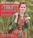 The Thrifty Gardener: How to create a stylish garden for next to nothing.