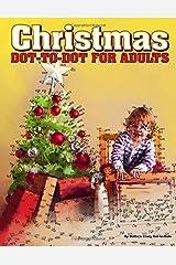 Christmas Dot-to-Dot for Adults: Dot-to-Dot Puzzles from 410 to 705 Dots (Dot to Dot Books for Adults) (Volume 27) Paperback