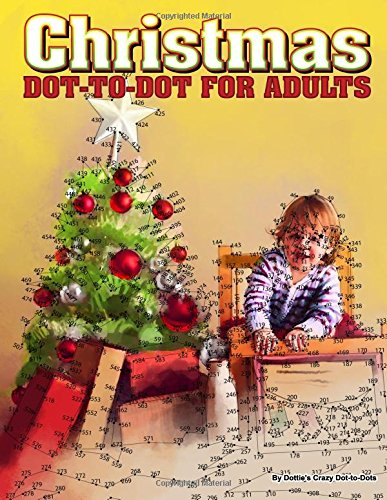 Christmas Dot-to-Dot for Adults: Dot-to-Dot Puzzles from 410 to 705 Dots (Dot to Dot Books for Adults) (Volume 27)