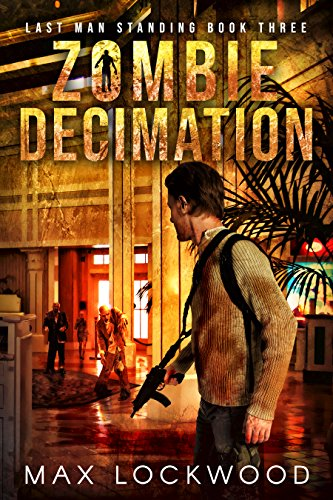 Zombie Decimation: A Post-Apocalyptic Zombie Survival (Last Man Standing Book 3) by [Lockwood, Max]