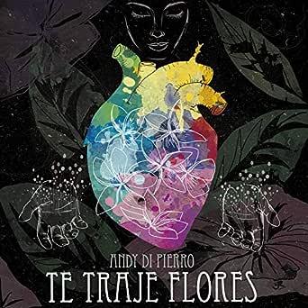 Te Traje Flores de Andy Di Pierro en Amazon Music - Amazon.es