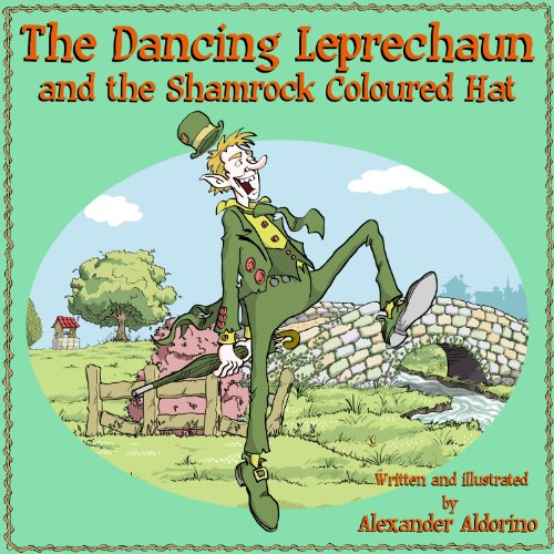 The Dancing Leprechaun and the Shamrock Coloured Hat (A Fun Rhyming Children's Picture Book, Ages 5 - 8)