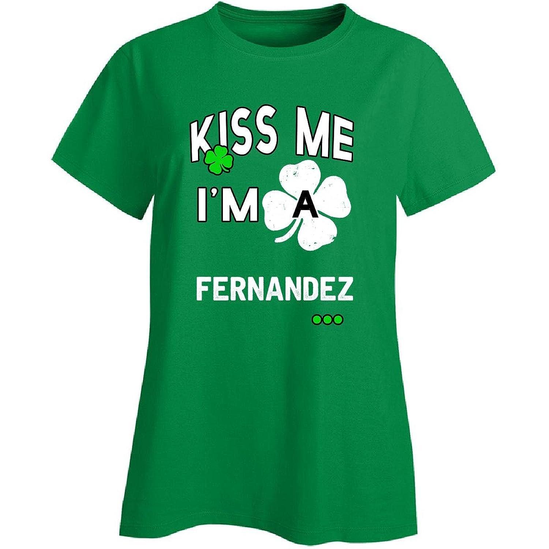 Funny St Patricks Day Irish Kiss Me Im A Fernandez - Ladies T-shirt