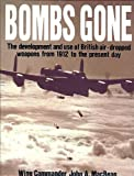Bombs Gone : The Development and Use of British Air-Dropped Weapons From 1912 to the Present Day, MacBean, John A. and Hogben, Arthur S., 1852600608