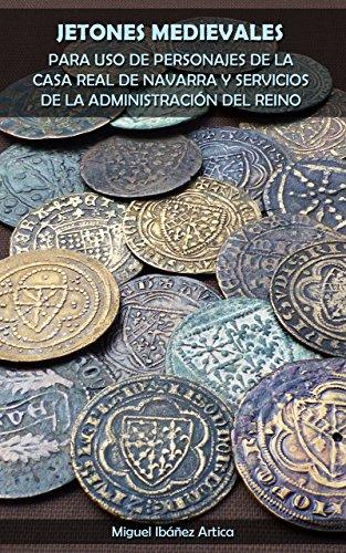 Jetones medievales para uso de personajes de la Casa Real de Navarra y servicios de la administración del Reino (Spanish Edition)