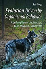 Evolution Driven by Organismal Behavior: A Unifying View of Life, Function, Form, Mismatches and Trends Hardcover