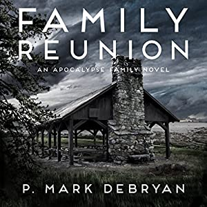 Family Reunion: When the Apocalypse Happens Only One Thing Matters...Family Audiobook