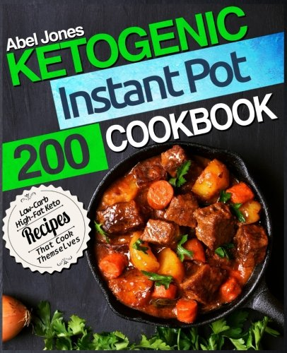 Ketogenic Instant Pot Cookbook: 200 Low Carb High-Fat Keto Recipes that Cook Themselves