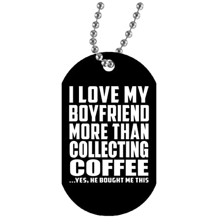 I Love My Boyfriend More Than Collecting Coffee - Military ...