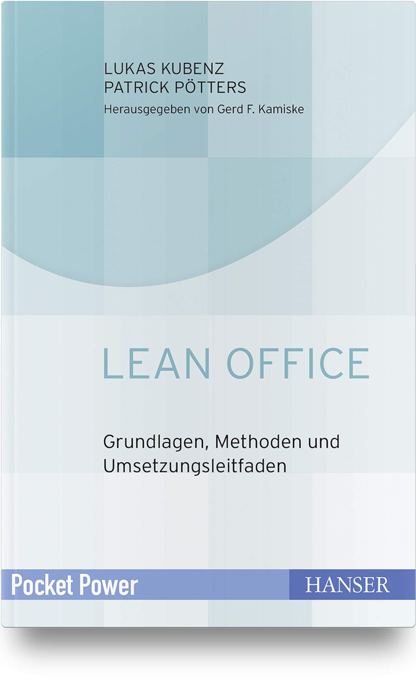 Lean Office: Grundlagen, Methoden und Umsetzungsleitfaden Gebundenes Buch – 12. November 2018 Gerd F. Kamiske Lukas Kubenz Patrick Pötters 3446455302
