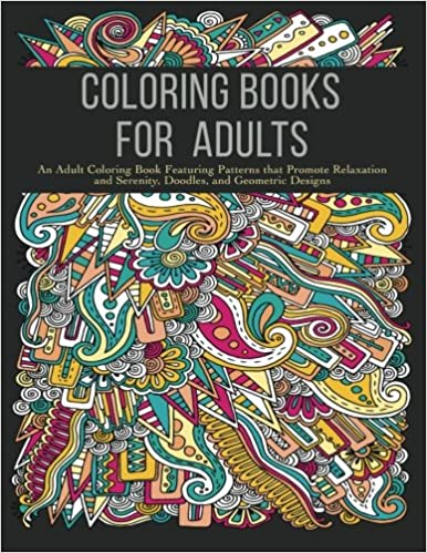 Coloring Books For Adults An Adult Book Featuring Patterns That Promote Relaxation And Serenity Doodles Geometric Designs Amazonca