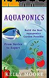 Aquaponics Build the Best Aquaponics Garden Possible From Novice to Expert (Aquaponics, Hydroponics, Homesteading, Organic Gardening, Self sufficiency)