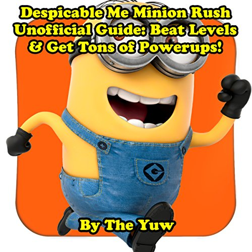 Despicable Me Minion Rush Unofficial Guide: Beat Levels & Get Tons of Powerups!