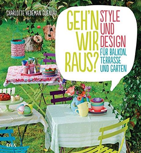 Geh'n wir raus?: Style und Design für Balkon, Terrasse und Garten