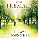 The Way I Found Her Audiobook by Rose Tremain Narrated by Tom Haywood