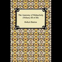 The Anatomy of Melancholy (Volume III of III) (English Edition)