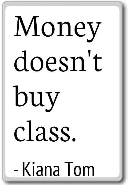 Amazoncom Money Doesnt Buy Class Kiana Tom Quotes Fridge