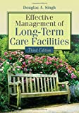 By Douglas A. Singh Effective Management Of Long-Term Care Facilities (3rd Third Edition) [Paperback]