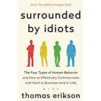 Surrounded by Idiots: The Four Types of Human Behavior and How to Effectively Communicate with Each in Business (and in…