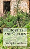 Ghosties and Girlies, Emery Walters, 1496048288