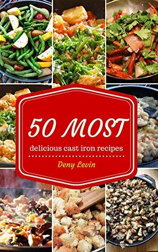 Cast Iron Recipes Cookbook: 50 Most Delicious of Cast Iron Recipes (Cast Iron Recipes, Cast Iron Cookbook, Cast Iron Cooking,  Cast Iron Cooking Recipes): ... Recipes (Easy Recipes Cookbook Book 2) by Denny Levin
