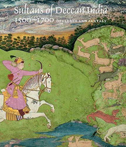 Sultans Of Deccan India, 1500–1700: Opulence And Fantasy