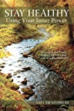 Stay Healthy Using Your Inner Power, Axel Menzefricke, 1467973823