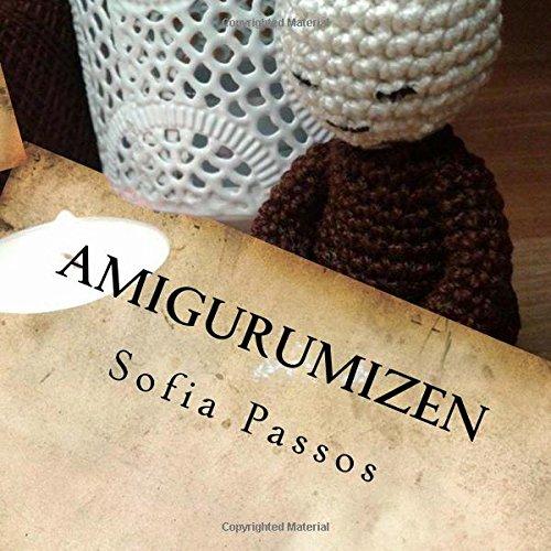 Amigurumizen: Um Pequeno Livro Sobre Ternura, Mindfulness E Amigurumi; A Arte Japonesa de Fazer Bonecos Em Croche