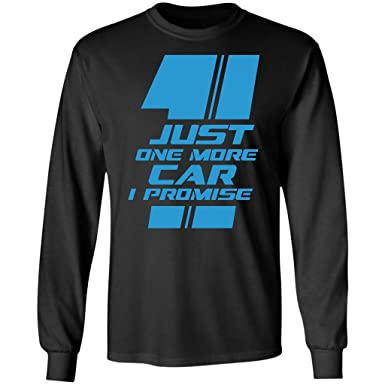 895d420b Amazon.com: Car Enthusiast Just One More Car I Promise- Funny Car Lover,  Long Sleeve T-Shirt: Clothing