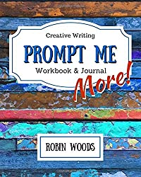 Prompt Me More: Creative Writing Workbook & Journal (Prompt Me Series) (Volume 2)