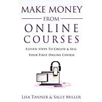 Make Money From Online Courses: Eleven Steps To Create And Sell Your First Online Course (Make Money From Home)