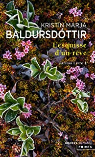 Karitas : [1] : l'esquisse d'un rêve : roman, Kristín Marja Baldursdóttir