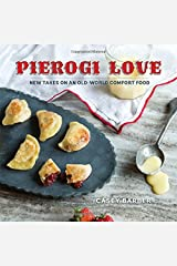 Pierogi Love: New Takes on an Old-World Comfort Food Hardcover