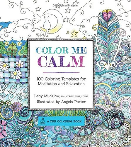 Color Me Calm: 100 Coloring Templates for Meditation and Relaxation (A Zen Coloring Book) ()
