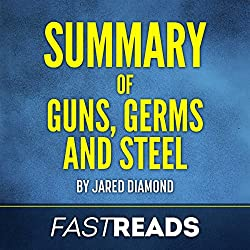 Summary of Guns, Germs, and Steel by Jared Diamond | Includes Key Takeaways & Analysis