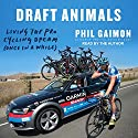 Draft Animals: Living the Pro Cycling Dream (Once in a While) Audiobook by Phil Gaimon Narrated by Phil Gaimon