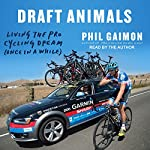 Draft Animals: Living the Pro Cycling Dream (Once in a While) | Phil Gaimon
