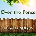 Over the Fence Hörbuch von Melanie Moreland Gesprochen von: John Lane, Tatiana Sokolov