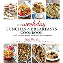 The Weekday Lunches & Breakfasts: Easy & Delicious Home-Cooked Meals for Busy Families