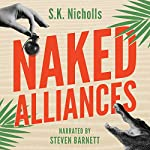 Naked Alliances: A Richard Noggin Novel: The Naked Eye Series, Book 1 | S.K. Nicholls