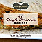 40 High Protein Recipes: The Best High Protein Recipes for Staying Full and Building Muscle | Sarah Sophia